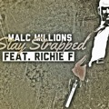 Malc Millions - Stay Strapped feat. Richie F