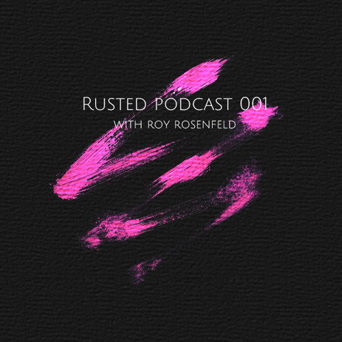 Rusted Podcast 001 with Roy RosenfelD