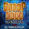 Last Days (feat. Box, Eastwood, Chris Starr) by Snoop Dogg feat. Box, Eastwood, Chris Starr