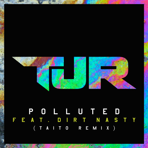 TJR - Polluted feat. Dirt Nasty (TAITO Remix)[OUT NOW]