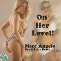 Marc Angelo - On Her Level (Prod By Pilot Beats)