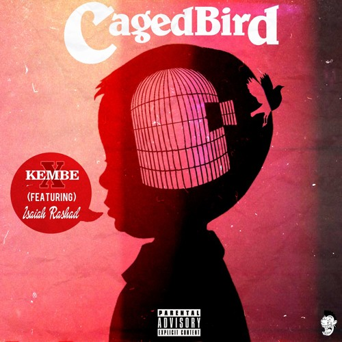 KEMBE X: Caged Bird (Jager) Ft. Isaiah Rashad