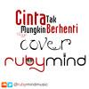 Tangga - Cinta Tak Mungkin Berhenti cover by Rubymind