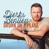 Drunk On A Plane (Dierks Bentley)