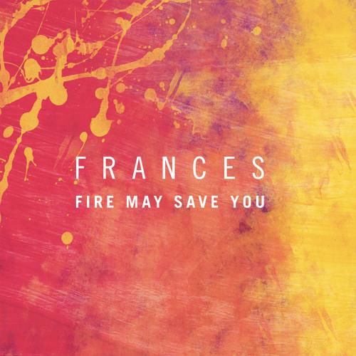 "Frances  ""Fire May Save You"" (Cesare remix)"