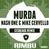Nash One & Mike Cervello - Murda (Cesqeaux Remix)