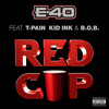 E - 40  RED CUP  Feat. T - PAIN, KID INK & B.O.B. (Dirty)