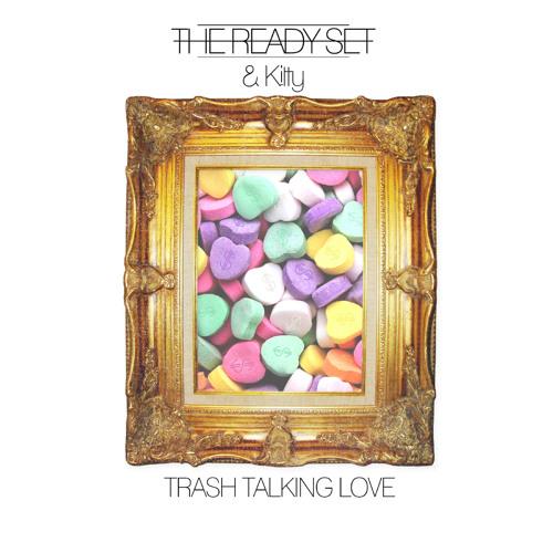 The Ready Set - Trash Talking Love(ft. Kitty)