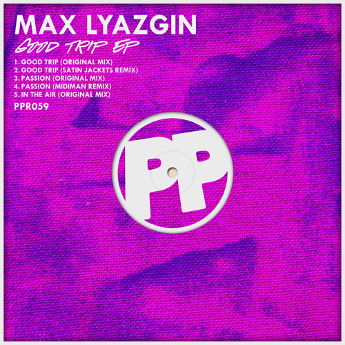 "Max Lyazgin - ""Good Trip"" (Satin Jackets Remix)"