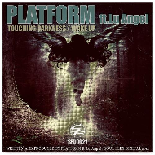 SFD0021 Platform Ft Lu Angel - Touching Darkness - Soul Flex Digital (OUT NOW)