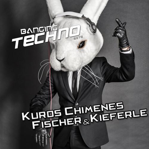 Banging Techno sets 084 >> Kuros Chimenes // Fischer & Kieferle