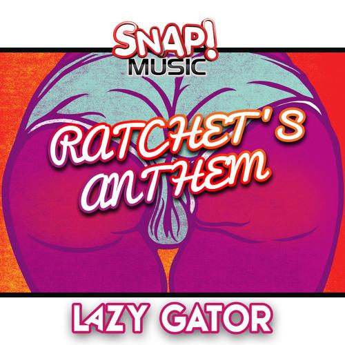 Lazy Gator - Ratchet's Anthem