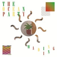 The Ocean Party - Wading In