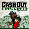 Cash Out ft Wiz Khalifa Ty Dolla $ign- Let's Get It