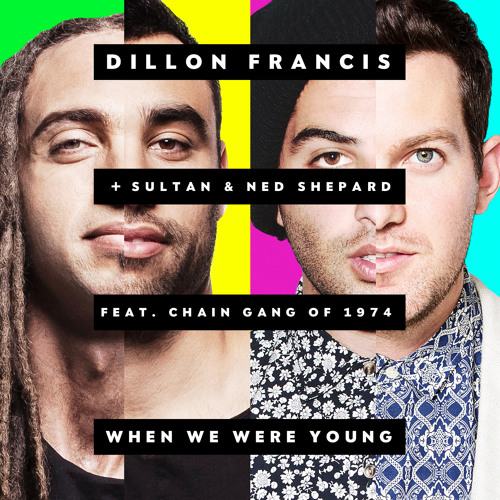 Dillon Francis & Sultan & Ned Shepard - When We Were Young (feat. The Chain Gang of 1974)