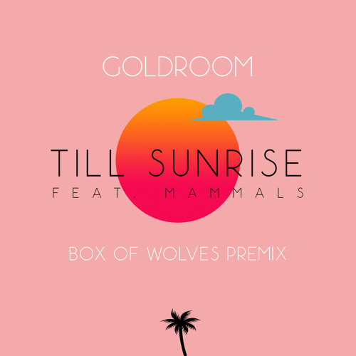Goldroom - Till Sunrise (Box of Wolves Premix)