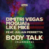 Dimitri Vegas, Moguai & Like Mike Ft. Julian Perretta - Body Talk (Mammoth) OUT NOW
