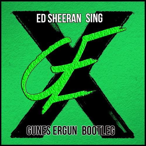 Ed Sheeran - Sing (Gunes Ergun Bootleg)