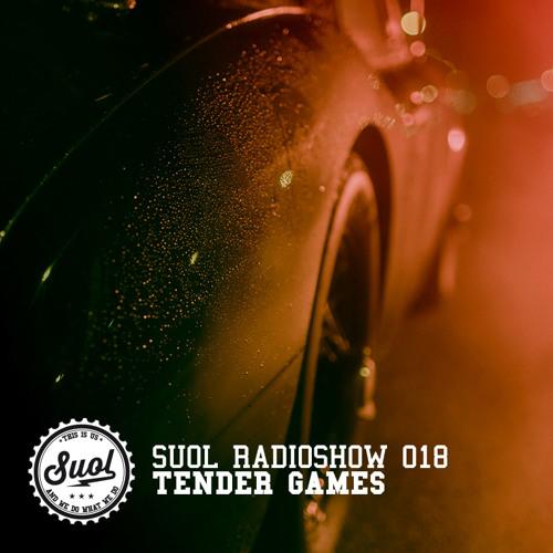 Suol Radio Show 018 - Tender Games