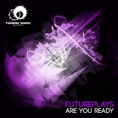 Futureplays - Are You Ready (Original Mix) [Turning Wheel Records]