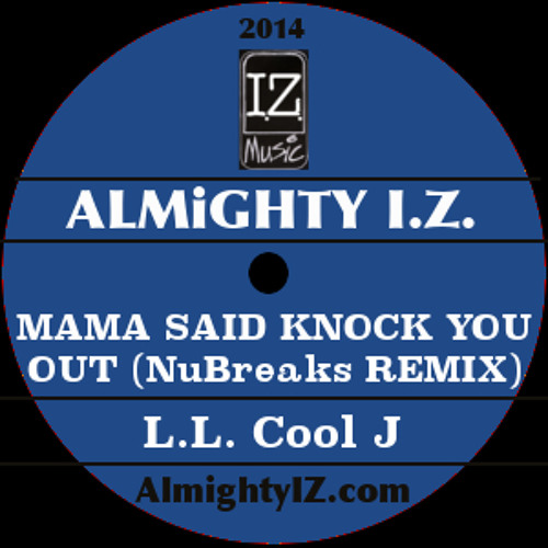 LL Cool J - Mama Said Knock You Out (ALMiGHTY I.Z. NuBreaks REMIX)