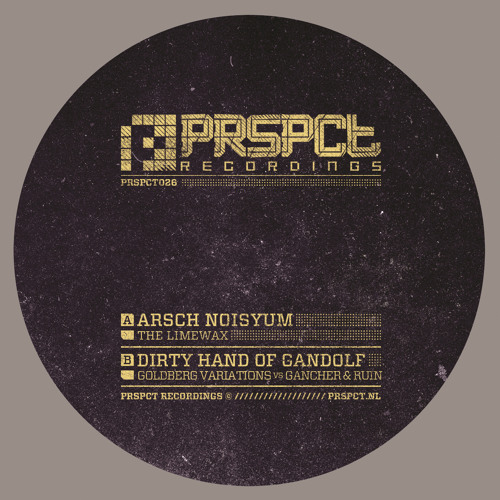 The Limewax & Goldberg Variations vs Gancher&Ruin - Arsch Noisyum/Dirty Hand of Gandalf(PRSPCT 026)
