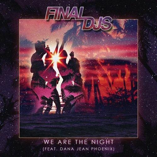 Final DJs feat. Dana Jean Phoenix - We Are The Night(Short Vocal Cut)