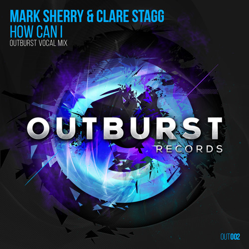 Mark Sherry & Clare Stagg - How Can I (Outburst Vocal Mix) [Outburst Records] PREVIEW