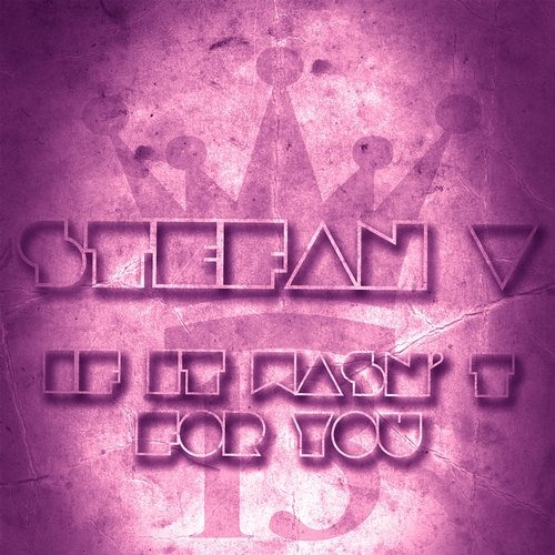 Stefan V - If It Wasn' T For You (Original Mix) Preview