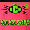 VANILLA ICE - ICE ICE BABY (VICO VALESCO BOOTLEG)