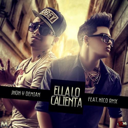 Ella Lo Calienta - Jhon Y Demian Feat. Nico Rmx ( DM RECRD'S )