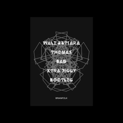 Wale && Tiara Thomas - Bad [BrianFolk Xtra Jiggy Bootleg)