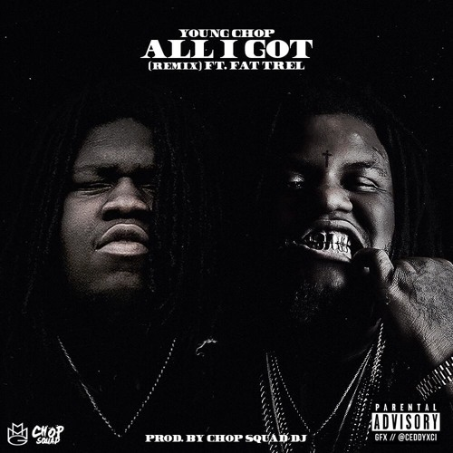 YOUNG CHOP-ALL I GOT Ft. FAT TREL (REMIX)
