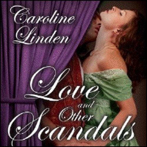 LOVE AND OTHER SCANDALS By Caroline Linden, Read By Veida Dehmlow
