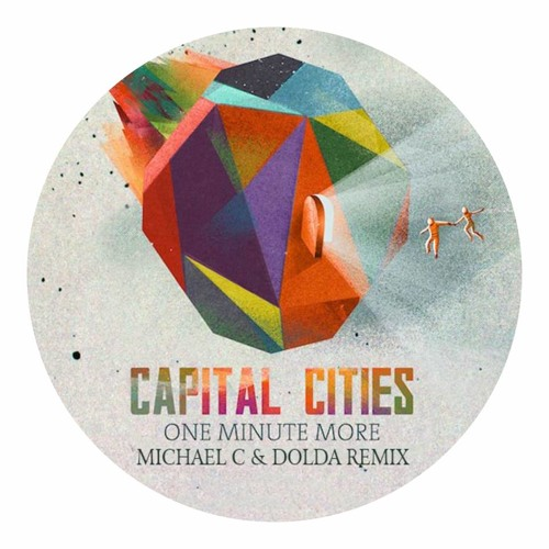 Capital Cities - One Minute More (Michael C and Dolda Remix) *FREE DOWNLOAD*