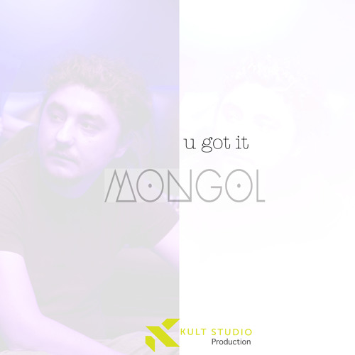 MONGOL - U GOT IT