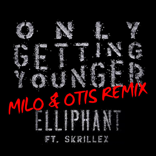 Elliphant ft. Skrillex - Only Getting Younger (Milo & Otis Remix) Preview