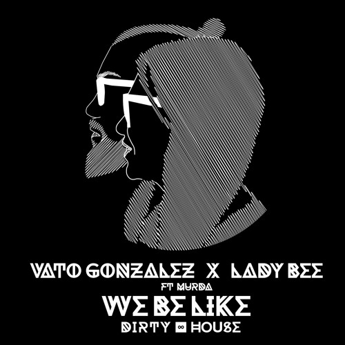 Vato Gonzalez & Lady Bee - We Be Like (feat. Murda) (Original Mix)
