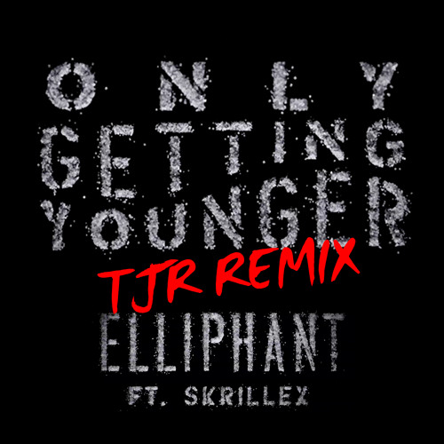 Elliphant feat. Skrillex - Only Getting Younger (TJR Remix)[PREVIEW]