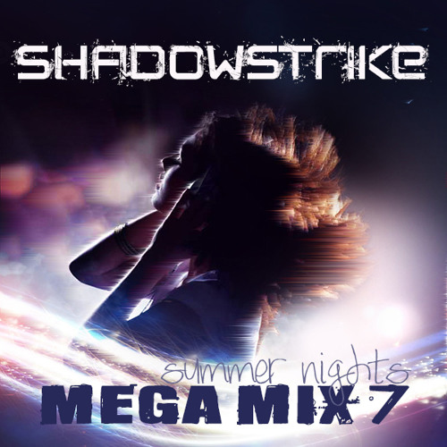 DJ SHADOWSTRIKE - Mega Mix 7 (Summer Nights)