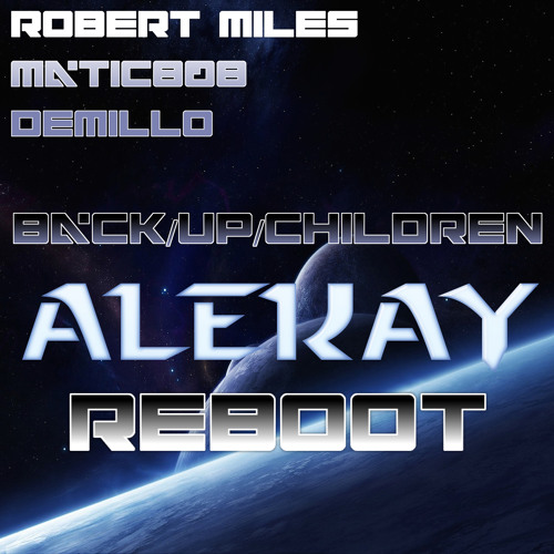 Robert Miles x Matic808 x Demillo - Back/Up/Children [Alekay 808 ReBoot]