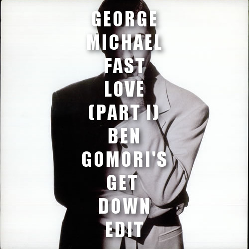 George Michael - Fastlove (Part 1) (Ben Gomori's Get Down Edit)