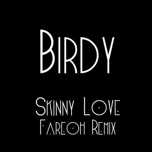 Birdy - Skinny Love (Fareoh Remix) [Thissongissick.com Premiere]