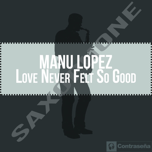 MANU LOPEZ - Love Never Felt So Good (SaxoPhone)