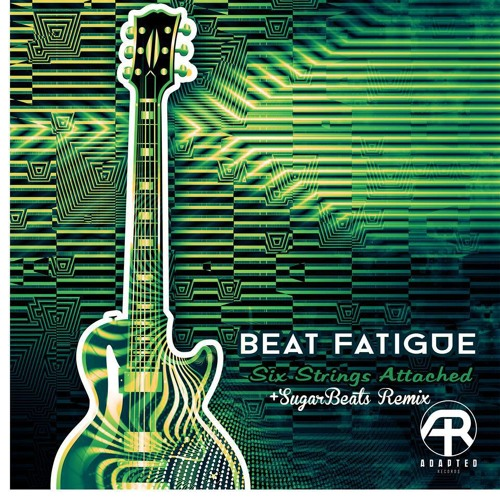 Beat Fatigue - Six Strings Attached (SugarBeats Remix)