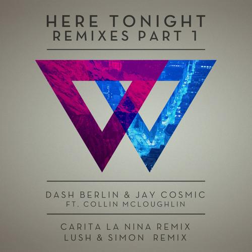 Dash Berlin & Jay Cosmic - Here Tonight ft. Collin McLoughlin (Carita La Nina Remix)