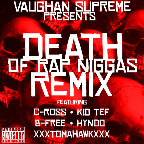Death of Rap Niggas Remix feat Kid Tef, Hyndo, xXxTomahawkxXx, B-Free & C-Ross