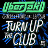 Turn Up The Club - Uberjakd, Chardy & Kronic feat. Leftside [OUT NOW]