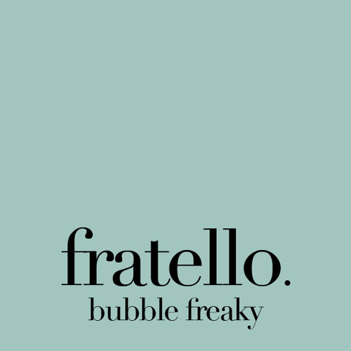 Fratello - Bubble Freaky (Original Mix) SNIP