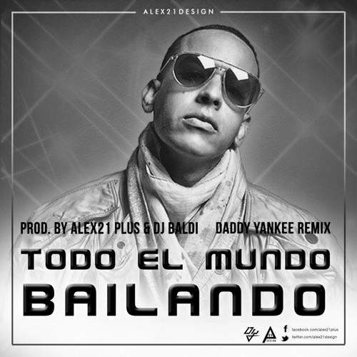 Todo el Mundo Bailando(Daddy Yankee Remix) - Prod. By Alex21 Plus & DJ Baldi